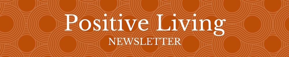 Positive Living Newsletter